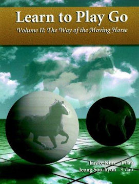 Learn To Play Go, Volume II: The Way of the Moving Horse