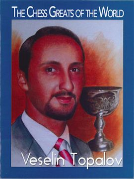 The chess greats of the world  VESELIN TOPALOV